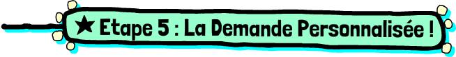 Etape 5, la demande personnalisée